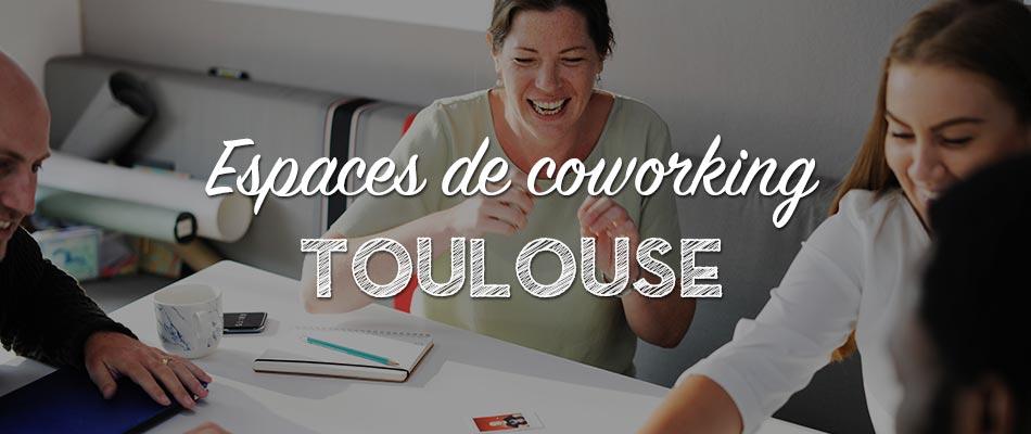 Les espaces de coworking à Toulouse